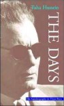 The Days: His Autobiography in Three Parts - Taha Hussein, طه حسين, E.H. Paxton, Hilary Wayment, Kenneth Cragg