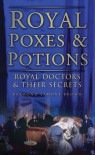 Royal Poxes & Potions: Royal Doctors and Their Secrets - Raymond Lamont-Brown