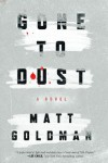 Gone to Dust: A Novel - Matt Goldman