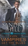 Even Vampires Get the Blues: A Deadly Angels Book - Sandra Hill