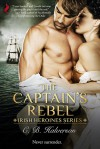 The Captain's Rebel (Irish Heroines) - C.B. Halverson
