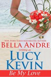 Be My Love (A Walker Island Romance Book 1) - Lucy Kevin, Bella Andre