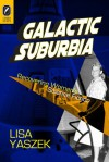 Galactic Suburbia: Recovering Women's Science Fiction - Lisa Yaszek