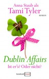 Dublin Affairs - Ist er's? Oder nicht? - Tami Tyler, Anna Staub