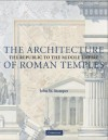 The Architecture of Roman Temples: The Republic to the Middle Empire - John Stamper