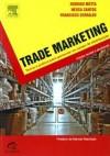 Trade Marketing: Teoria e Prática para o canal de distribuição - Rodrigo Motta, Neusa Santos, Francisco Antonio Serralvo