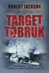 Target Tobruk: Yeoman in the Western Desert - Robert Jackson