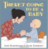 There's Going to Be a Baby - John Burningham, Helen Oxenbury