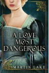 A Love Most Dangerous - Martin Lake
