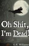 Oh Shit, I'm Dead - G.R.  Williams, Glyn  Williams