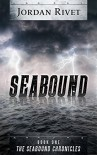 Seabound (Seabound Chronicles Book 1) - Jordan Rivet