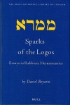 Sparks Of The Logos: Essays In Rabbinic Hermeneutics (Brill Reference Library Of Judaism) - Daniel Boyarin