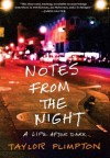 Notes from the Night: A Life After Dark - Taylor Plimpton