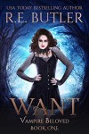 Want (Vampire Beloved #1) - R.E. Butler