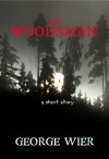 The Woodsman - A Short Story - George Wier