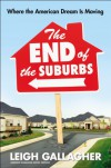 The End of the Suburbs: Where the American Dream Is Moving - Leigh Gallagher