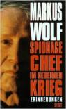 Spionagechef im geheimen Krieg: Erinnerungen - Markus Wolf