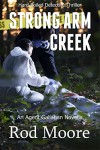 Strong Arm Creek: Hard-Boiled Detective Thriller Novella (Agent Gallahan Series Book 1) - Rod Moore