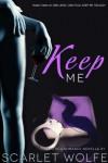 Keep Me - Scarlet Wolfe
