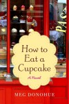 How to Eat a Cupcake - Meg Donohue
