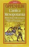 L'antica Mesopotamia. Ritratto di una civiltà scomparsa - A. Leo Oppenheim