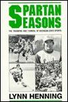 Spartan Seasons: The Triumphs and Turmoil of Michigan State Sports - Lynn Henning