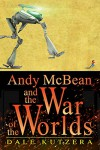 Andy McBean and the War of the Worlds (The Amazing Adventures of Andy McBean Book 1) - Dale Kutzera