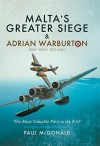 Malta's Greater Siege: & Adrian Warburton DSO* DFC** DFC (USA) - Paul McDonald