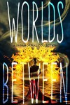 Worlds Between - Sherry D. Ficklin, K.C. Finn, Melissa J. Cunningham, Julie Wetzel, Sandy Goldsworthy