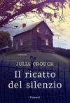 Il ricatto del silenzio (Italian Edition) - Julia Crouch, Gianni Pannofino