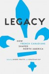 Legacy: How French Canadians Shaped North America - Andre Pratte, Jonathan Kay