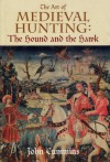 The Art of Medieval Hunting: The Hound and the Hawk - John Cummins