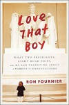 Love That Boy: What Two Presidents, Eight Road Trips, and My Son Taught Me About a Parent's Expectations - Ron Fournier