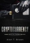 Cryptocurrency: Money Investing Trading and Risk  - Alan T. Brown