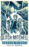 Glitch Mitchell and the Unseen Planet - Philip Harris
