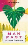 MAN FAST: A Memoir  - Natasha Scripture