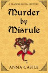 Murder by Misrule: A Francis Bacon Mystery - Anna Castle