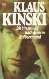 Ich bin so wild nach deinem Erdbeermund. Erinnerungen - Klaus Kinski