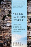Never the Hope Itself: Love and Ghosts in Latin America and Haiti - Gerry Hadden