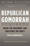 Republican Gomorrah: Inside the Movement that Shattered the Party - Max Blumenthal