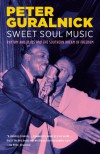 Sweet Soul Music: Rhythm and Blues and the Southern Dream of Freedom - Peter Guralnick