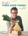 Hugh's Three Good Things - Hugh Fearnley-Whittingstall