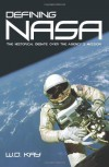 Defining NASA: The Historical Debate Over The Agency's Mission - W. D. Kay
