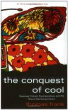The Conquest of Cool: Business Culture, Counterculture, and the Rise of Hip Consumerism - Thomas Frank