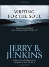 Writing for the Soul: Instruction and Advice from an Extraordinary Writing Life - Jerry B. Jenkins, Francine Rivers