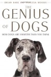 The Genius of Dogs: How Dogs Are Smarter than You Think - Brian Hare, Vanessa Woods