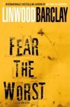 Fear the Worst - Linwood Barclay