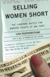 Selling Women Short: The Landmark Battle for Workers' Rights at Wal-Mart - Liza Featherstone