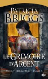 Mercy Thompson, tome 5 : Grimoire d'argent - Patricia Briggs