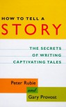 How to Tell a Story: The Secrets of Writing Captivating Tales - Peter Rubie, Rubie